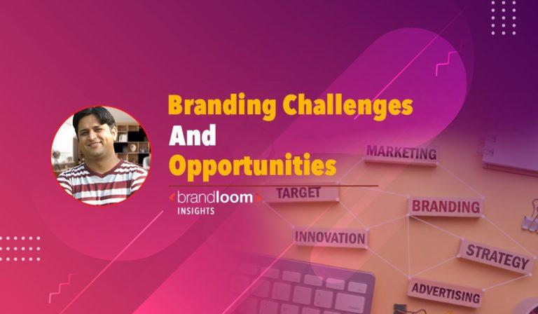 BRANDING CHALLENGES & OPPORTUNITIES